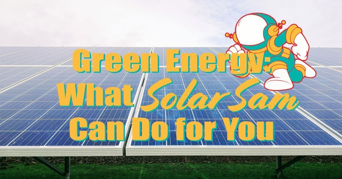 Green Energy : What Solar Sam Can Do For You Solar Panels Sustainable Environmentally Friendly Electricity Professional Installation in Missouri and Illinois 2020 Social