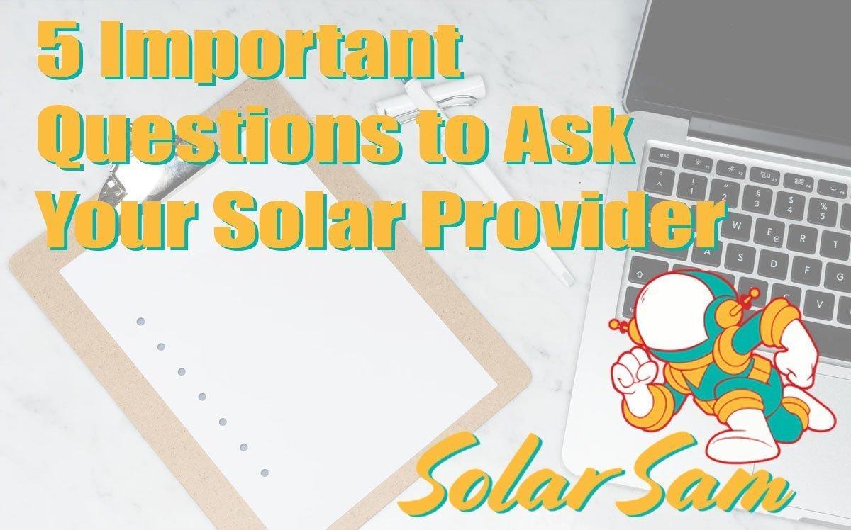 5 Important Questions to Ask Your Solar Provider Solar Sam Professional Panel Installation Missouri Illinois