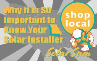 Why it is so Important to Know Your Solar Installer Solar Sam Panel Intallation Missouri Illinois