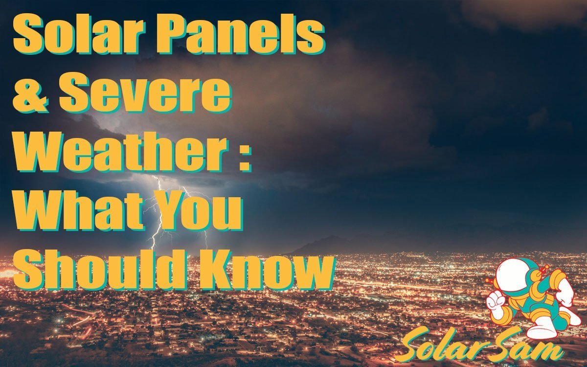Solar Panels and Severe Weather What You Should Know Panels Professional Installation Solar Sam Missouri Kansas Iowa Illinois Agricultural Farms Residential Homes Commercial Businesses